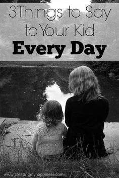 In the every day rush, it's easy to overlook the simplest of needs of our children. There are many more, but here are 3 things to say to your kid every day.