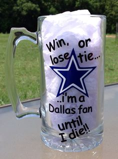 This is for 1 custom made Dallas Cowboys Win, Lose, or Tie Im a Dallas Fan until I die!! Beer Mug 26.5oz    All CrissCrossCraft Glassware is made