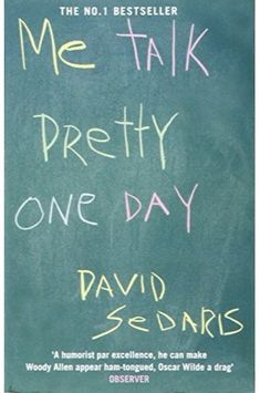 Buy Me Talk Pretty One Day by David Sedaris at Mighty Ape NZ. David Sedaris' move to Paris from New York inspired these hilarious pieces, including the title essay, about his attempts to learn French from a sadis. David Sedaris, One Day Book, The Book, Emily Dickinson, Reading Lists, Book Lists, Reading Room, Portrait Sombre, Good Books