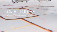 TRAJECTORIES: Printing the Mobility Landscapes of your City Wax