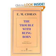 Cioran is a Romanian nihilist which I love. This book is a great start for those looking to gain insight in his philosophy. It's an easy read that pays off instantaneously.