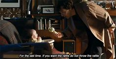 """""""For the last time, if you want the rattle, do not throw the rattle."""" Sherlock and Rosie"""