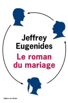 Le roman du mariage: Amazon.fr: Jeffrey Eugenides, Olivier Deparis: Livres