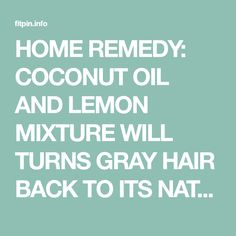 HOME REMEDY: COCONUT OIL AND LEMON MIXTURE WILL TURNS GRAY HAIR BACK TO ITS NATURAL COLOR – Page 3 – Fitpin