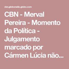 CBN - Merval Pereira - Momento da Política - Julgamento marcado por Cármen Lúcia não pode ser encarado como represália