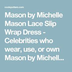 Mason by Michelle Mason Lace Slip Wrap Dress - Celebrities who wear, use, or own Mason by Michelle Mason Lace Slip Wrap Dress / Coolspotters