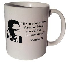 Malcolm X If you dont stand for something you will fall for anything quote 11 oz coffee tea mug