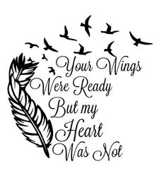 Your wings were ready, but my heart was not decal for glass block - This listing is for vinyl decal, please choose size and color from the drop down menu. At check - Saudade Tattoo, 3d Cuts, Remembrance Tattoos, Pet Remembrance, Grief Poems, Grieving Quotes, Sympathy Quotes, Heaven Quotes, Memories Quotes