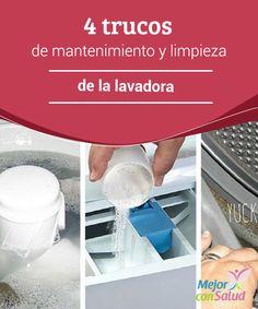 4 trucos de mantenimiento y limpieza de la lavadora  Todos los electrodomésticos de nuestro hogar necesitan una limpieza regular, incluso si se utilizan para lavar la ropa.