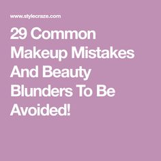 29 Common Makeup Mistakes And Beauty Blunders To Be Avoided!