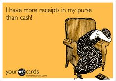 I have more receipts in my purse than cash!