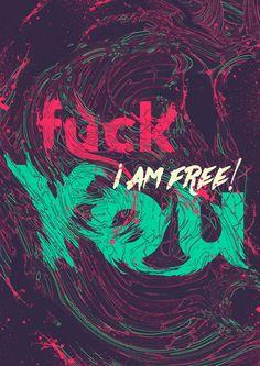 f**k You I am Free on Behance