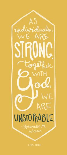 """As individuals, we are strong. Together with God, we are unstoppable.""—Rosemary M. Wixom #LDS"