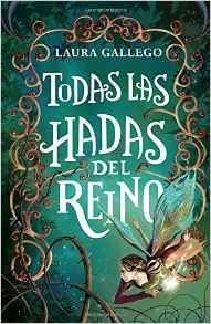 Todas las hadas del reino (Spanish Edition) by Laura Gallego (10/27); 978-1101912515