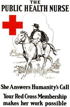 """The Public Health Nurse. She Answers Humanity's Call. Your Red Cross Membership makes her work possible."" ~ WWI American Red Cross membership drive poster showing a public health nurse on horseback. Illustrated by Gordon Grant, ca. 1914."