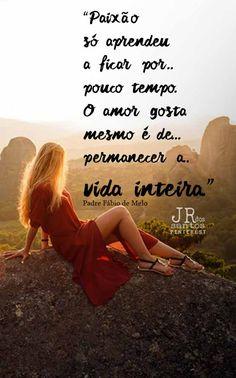 Paixão só aprendeu a ficar por pouco tempo. O amor gosta mesmo é de permanecer a vida inteira.
