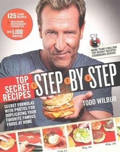 Top Secret Recipes Step-by-Step: Secret Formulas and Photos for Duplicating Your Favorite Famous Foods at Home