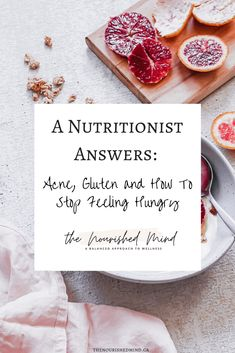 A Nutritionist Answers: Acne, Gluten and How To Stop Feeling Hungry | The Nourished Mind Proper Nutrition, Nutrition Tips, Food For Glowing Skin, Anti Inflammatory Recipes, Good Foods To Eat, Feeling Hungry, Mindful Eating, Food Allergies, Natural Living