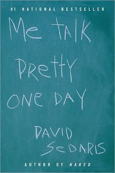 Me Talk Pretty One Day is a collection of essays by David Sedaris. I enjoyed reading this book because of the humor Sedaris brought to the stories.  I enjoyed every essay.  His light hearted yet sometimes blunt writing made me never want to put the book down.