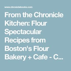 From the Chronicle Kitchen: Flour Spectacular Recipes from Boston's Flour Bakery + Cafe - Chronicle Books Blog
