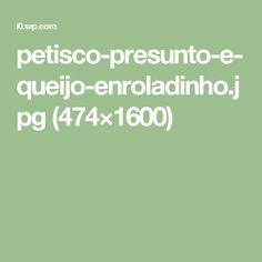 petisco-presunto-e-queijo-enroladinho.jpg (474×1600)