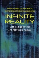 Infinite reality : avatars, eternal life, new worlds, and the dawn of the virtual revolution / Jim Blascovich and Jeremy Bailenson.
