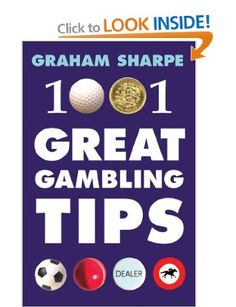 1001 Great Gambling Tips [Paperback] Graham Sharpe (Author) 3.8 out of 5 stars  See all reviews (4 customer reviews)  Available from these sellers.   20 new from £0.43 6 used from £0.20