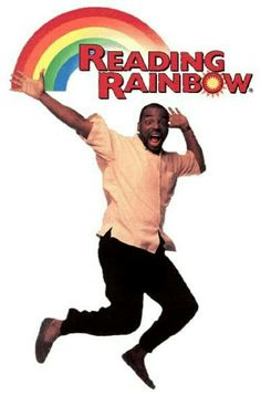I loved Reading Rainbow with LeVar Burton