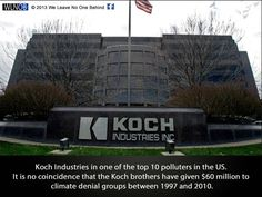 """""""The top five air polluters among large corporations are: the German-owned Bayer Group, General Electric Co., Precision Castparts, Koch Industries, and SPX Corp.  Since 2010 the Toxic 100 Air Polluters rankings has included large privately held firms, such as number five Koch Industries, as well as the world's largest publicly traded corporations.""""  And:  """"Billionaire oilman David Koch used to joke that Koch Industries was """"the biggest company you've never heard of."""" Now the shroud of..."""