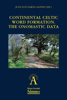 Continental celtic word formation : the onomastic data / Juan Luis García Alonso (ed.)  - 1ª ed. - Salamanca : Ediciones Universidad de Salamanca, 2013