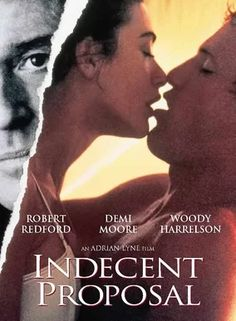 Indecent Proposal - For a million dollars, a billionaire proposes to Diana that they spend one night together. Her husband needs the cash. Will she do it? Stars Robert Redford, Woody Harrelson & Demi Moore.
