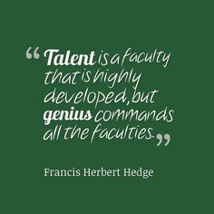 Francis herbert Hedge, Talent is a faculty that is highly developed but genius commands all the faculties