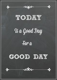 """today is a good day for a good day"" free printable"