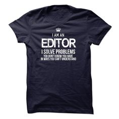 I Am An Editor - If you are An Editor. This shirt is a MUST HAVE (Editor Tshirts)