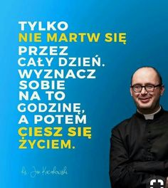 6 życiowych rad księdza Jana Kaczkowskiego - zdjęcie w treści artykułu nr 1 Wisdom Quotes, Life Quotes, Happiness Quotes, Quotes Quotes, Happiness Challenge, Ga In, Short Quotes, Life Motivation, Wall Quotes