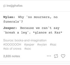 THIS. It's actually a metaphor for the fact that everyone's bodies are burned because Ketterdam doesn't have room for graveyards after the outbreak of the plague, so there are literally no mourners and no funerals for those who die in Ketterdam, but the post is appreciated.