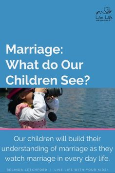 Our children will build their understanding of marriage as they watch marriage in every day life. What do your children see?