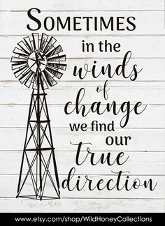 Sometimes in the winds of change we find our true direction; Farmhouse Wall Decor, Farmhouse Signs, Farmhouse Style, Silhouette Projects, Silhouette Design, Windmill Decor, Wind Of Change, Windmill Quotes, Diy Wood Signs