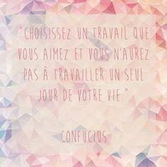 Choisissez un travail que vous aimez, et vous n'aurez pas à travailler un seul jour de votre vie ¤ Confucius ¤ #travail #confucius #vie