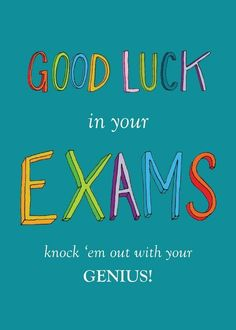Final Exams Encouragement Good Luck in your Exams knock 'em out with your Genius Final Exam Quotes, Exam Good Luck Quotes, Exam Wishes Good Luck, Best Wishes For Exam, Good Luck For Exams, Good Luck Cards, Final Exams, Powerful Motivational Quotes, Positive Quotes