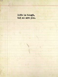 Life is tough So are you