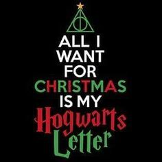 All I Wnat for Christmas is my Hogwarts Letter