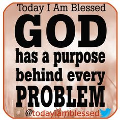 God has a purpose and He has amazing plans for you and me. AMEN.
