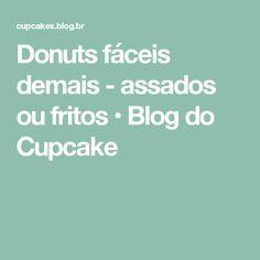 Donuts fáceis demais - assados ou fritos • Blog do Cupcake