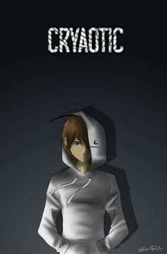 Cryaotic! My favorite youtuber of all time. In all honesty, I don't want to see his face if he doesn't want to show it. He is amazing, no one needs to see his face to realize that. I love him, all the same. c: