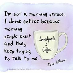 I drink coffee because I like coffee... but I am not a morning person and morning people do exist and they do keep trying to talk to me... #coffeequotes