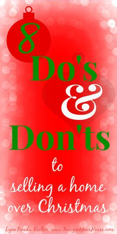 8 Do's & Don'ts to Selling a home over Christmas Do decorate your home for the season. Decorating our homes for Christmas is one of the ...