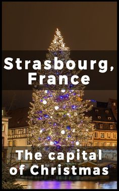 Strasbourg France is the Capital of Christmas! Here's what you must see and do when visiting during the Christmas season. #christmas strasbourg #france #europe #europeanchristmas