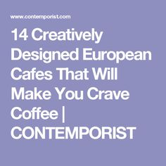 14 Creatively Designed European Cafes That Will Make You Crave Coffee | CONTEMPORIST