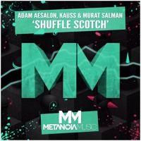 Adam Aesalon, Kauss & Murat Salman - Shuffle Scotch [OUT NOW!] by Metanoia Music on SoundCloud
